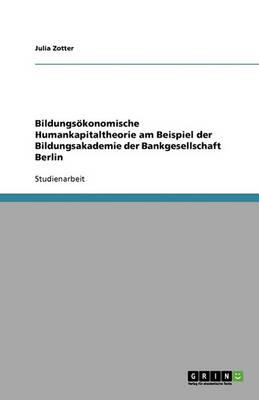 Bildungsokonomische Humankapitaltheorie Am Beispiel Der Bildungsakademie Der Bankgesellschaft Berlin (Paperback)