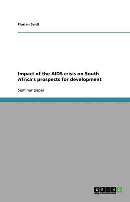 Impact of the AIDS Crisis on South Africa's Prospects for Development (Paperback)
