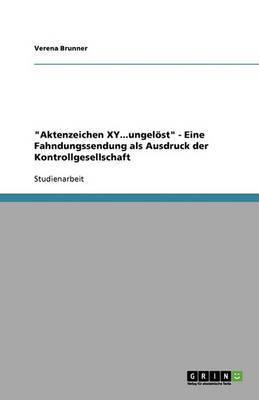 """""""Aktenzeichen Xy...Ungelost"""" - Eine Fahndungssendung ALS Ausdruck Der Kontrollgesellschaft (Paperback)"""