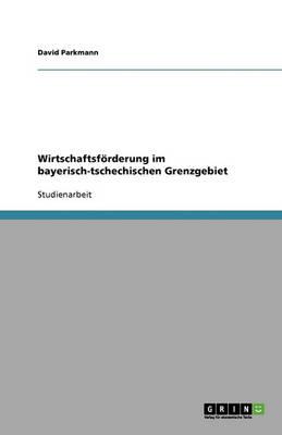 Wirtschaftsforderung Im Bayerisch-Tschechischen Grenzgebiet (Paperback)
