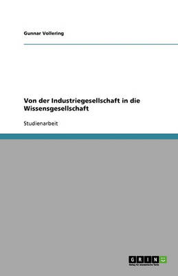 Von Der Industriegesellschaft in Die Wissensgesellschaft (Paperback)