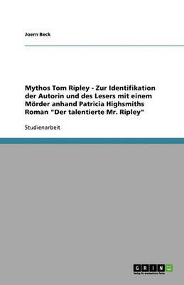 """Mythos Tom Ripley - Zur Identifikation Der Autorin Und Des Lesers Mit Einem Morder Anhand Patricia Highsmiths Roman """"Der Talentierte Mr. Ripley"""" (Paperback)"""