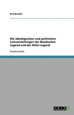 Die Ideologischen Und Politischen Leitvorstellungen Der Bundischen Jugend Und Der Hitler-Jugend (Paperback)