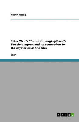 Peter Weir's Picnic at Hanging Rock: The Time Aspect and Its Connection to the Mysteries of the Film (Paperback)