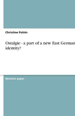 Ostalgie - A Part of a New East German Identity? (Paperback)