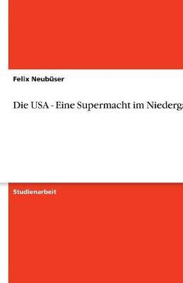 Die USA - Eine Supermacht Im Niedergang? (Paperback)