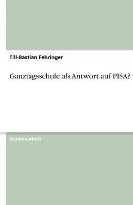 Ganztagsschule ALS Antwort Auf Pisa? (Paperback)