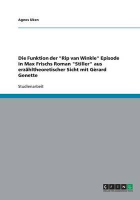 Die Funktion Der Rip Van Winkle Episode in Max Frischs Roman Stiller Aus Erzahltheoretischer Sicht Mit Gerard Genette (Paperback)