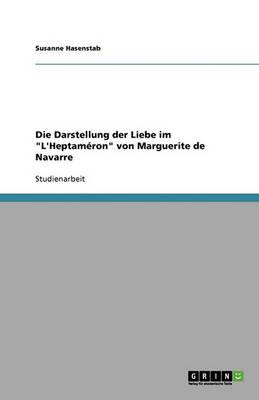 """Die Darstellung Der Liebe Im """"L'heptameron"""" Von Marguerite de Navarre (Paperback)"""