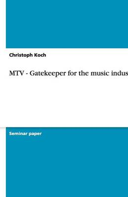 MTV - Gatekeeper for the Music Industry? (Paperback)