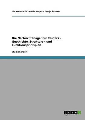 Die Nachrichtenagentur Reuters - Geschichte, Strukturen Und Funktionsprinzipien (Paperback)