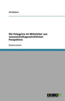 Die Polygynie Im Mittelalter Aus Wissenschaftsgeschichtlicher Perspektive (Paperback)