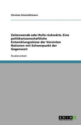 Zeitenwende Oder Rolle Ruckwarts. Eine Politikwissenschaftliche Entwicklungsskizze Der Vereinten Nationen Mit Schwerpunkt Der Gegenwart (Paperback)