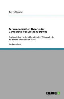 Zur Okonomischen Theorie Der Demokratie Von Anthony Downs (Paperback)