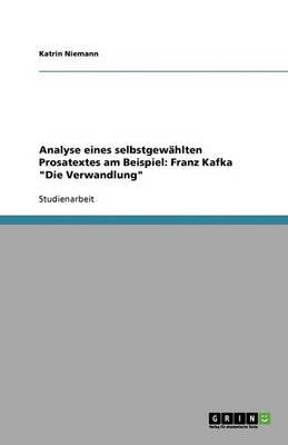 """Analyse Eines Selbstgewahlten Prosatextes Am Beispiel: Franz Kafka """"Die Verwandlung"""" (Paperback)"""