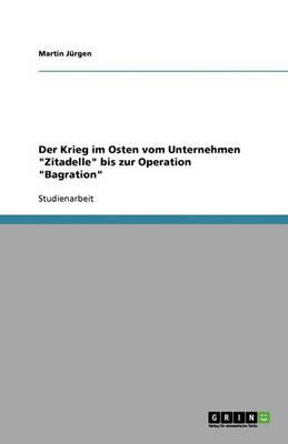Der Krieg Im Osten Vom Unternehmen Zitadelle Bis Zur Operation Bagration (Paperback)