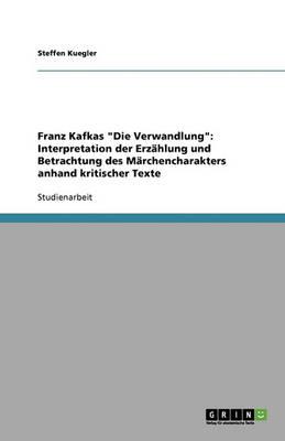 """Franz Kafkas """"Die Verwandlung"""": Interpretation Der Erzahlung Und Betrachtung Des Marchencharakters Anhand Kritischer Texte (Paperback)"""
