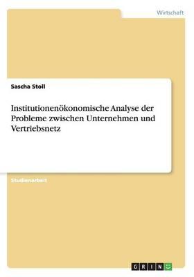 Institutionen konomische Analyse Der Probleme Zwischen Unternehmen Und Vertriebsnetz (Paperback)