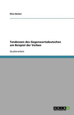 Tendenzen Des Gegenwartsdeutschen Am Beispiel Der Verben (Paperback)