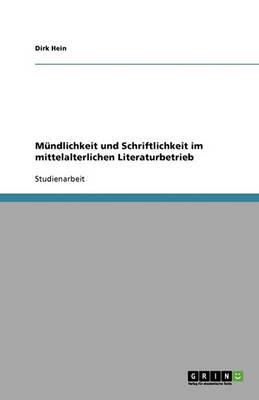 M ndlichkeit Und Schriftlichkeit Im Mittelalterlichen Literaturbetrieb (Paperback)