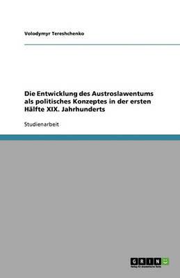 Die Entwicklung Des Austroslawentums ALS Politisches Konzeptes in Der Ersten Halfte XIX. Jahrhunderts (Paperback)