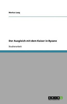 Der Ausgleich Mit Dem Kaiser in Byzanz (Paperback)