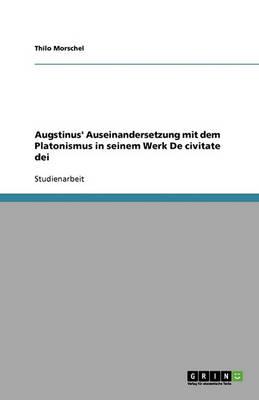 Augstinus' Auseinandersetzung Mit Dem Platonismus in Seinem Werk de Civitate Dei (Paperback)