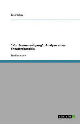 """""""vor Sonnenaufgang"""": Analyse Eines Theaterskandals (Paperback)"""