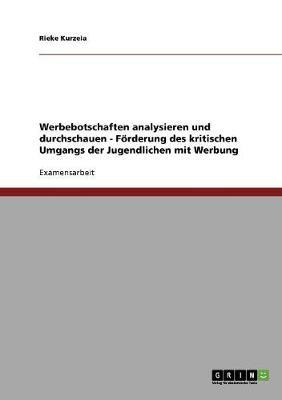 Unterrichtseinheit. Werbebotschaften Analysieren Und Durchschauen. Forderung Des Kritischen Umgangs Der Jugendlichen Mit Werbung (Paperback)