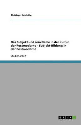 Das Subjekt Und Sein Name in Der Kultur Der Postmoderne - Subjekt-Bildung in Der Postmoderne (Paperback)