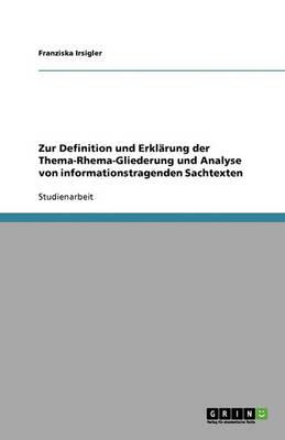 Zur Definition Und Erklarung Der Thema-Rhema-Gliederung Und Analyse Von Informationstragenden Sachtexten (Paperback)