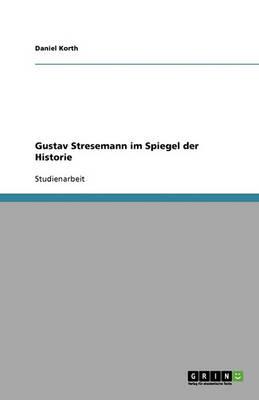 Gustav Stresemann Im Spiegel Der Historie (Paperback)