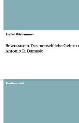 Bewusstsein. Das Menschliche Gehirn Nach Antonio R. Damasio. (Paperback)