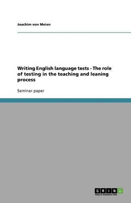 Writing English Language Tests - The Role of Testing in the Teaching and Leaning Process (Paperback)