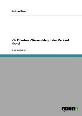 VW Phaeton - Warum Klappt Der Verkauf Nicht? (Paperback)