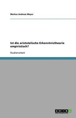 Ist Die Aristotelische Erkenntnistheorie Empiristisch? (Paperback)