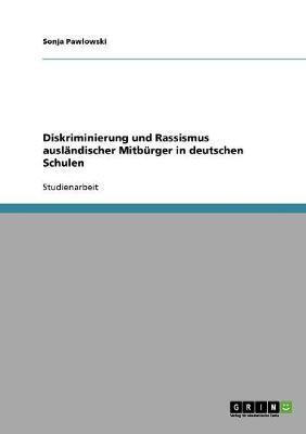 Diskriminierung Und Rassismus Auslandischer Mitburger in Deutschen Schulen (Paperback)
