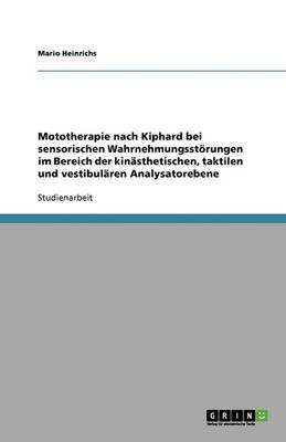 Mototherapie Nach Kiphard Bei Sensorischen Wahrnehmungsstorungen Im Bereich Der Kinasthetischen, Taktilen Und Vestibularen Analysatorebene (Paperback)
