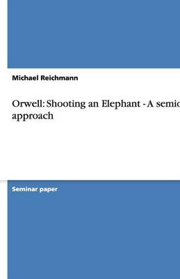 Orwell: Shooting an Elephant - A Semiotic Approach (Paperback)