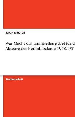 War Macht Das Unmittelbare Ziel Fur Die Akteure Der Berlinblockade 1948/49? (Paperback)