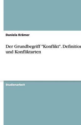 """Der Grundbegriff """"Konflikt."""" Definitionen Und Konfliktarten (Paperback)"""
