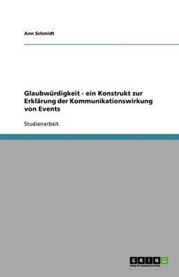 Glaubw rdigkeit - Ein Konstrukt Zur Erkl rung Der Kommunikationswirkung Von Events (Paperback)