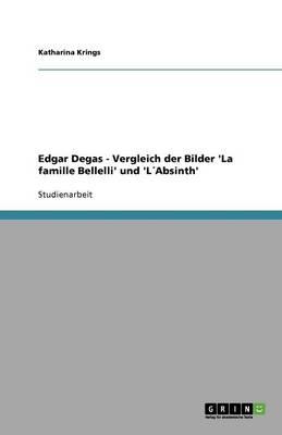 Edgar Degas - Vergleich Der Bilder 'la Famille Bellelli' Und 'Labsinth' (Paperback)