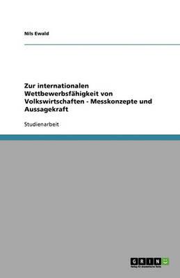 Zur Internationalen Wettbewerbsf higkeit Von Volkswirtschaften - Messkonzepte Und Aussagekraft (Paperback)