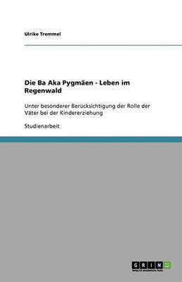 Die Ba Aka Pygmaen - Leben Im Regenwald (Paperback)