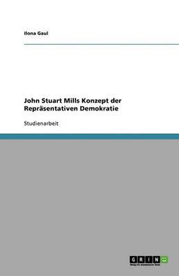 John Stuart Mills Konzept Der Reprasentativen Demokratie (Paperback)