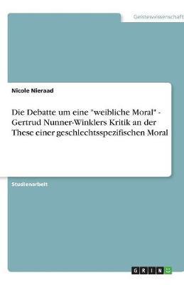 Die Debatte Um Eine Weibliche Moral - Gertrud Nunner-Winklers Kritik an Der These Einer Geschlechtsspezifischen Moral (Paperback)