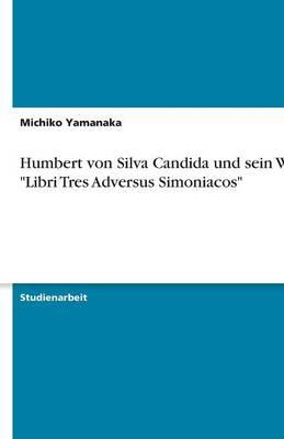 Humbert Von Silva Candida Und Sein Werk Libri Tres Adversus Simoniacos (Paperback)