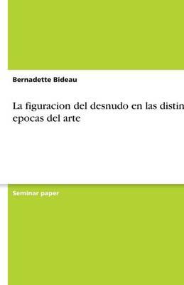 La Figuracion del Desnudo En Las Distintas Epocas del Arte (Paperback)
