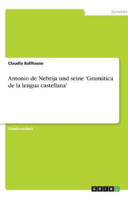 Antonio de Nebrija Und Seine 'Gramatica de la Lengua Castellana' (Paperback)